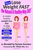 YOUR 'Lose Weight FAST the Natural & Healthy-Way DIET': A simple healthy weight loss diet so YOU can live a better, happier, more enjoyable life!     Weight While YOU Sleep! Series) (Volume 8)