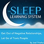 Get Out of Negative Relationships: Let Go of Toxic People with Hypnosis, Meditation, Relaxation, and Affirmations (The Sleep Learning System) | Joel Thielke