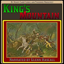 King's Mountain (       UNABRIDGED) by Henry Cabot Lodge, Theodore Roosevelt Narrated by Glenn Hascall