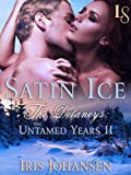 Satin Ice: The Delaneys: The Untamed Years II