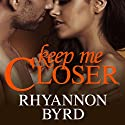 Keep Me Closer: Dangerous Tides, Book 2 (       UNABRIDGED) by Rhyannon Byrd Narrated by Aletha George