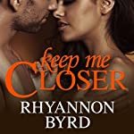 Keep Me Closer: Dangerous Tides, Book 2 | Rhyannon Byrd