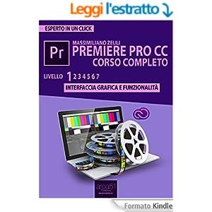 Premiere Pro CC corso completo. Volume 1: Interfaccia grafica e funzionalità (Esperto in un click)