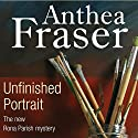 Unfinished Portrait Audiobook by Anthea Fraser Narrated by Anna Bentinck