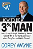 Corey Wayne How to Be a 3% Man, Winning the Heart of the Woman of Your Dreams