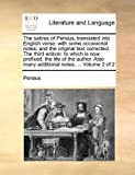 The satires of Persius, translated into English verse: with some occasional notes; and the original text corrected. The third edition: to which is now ... notes, ...  Volume 2 of 2 (Latin Edition)