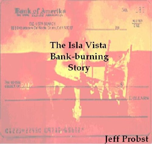 The Isla Vista Bank-burning Story or: My Love for You is a Liberating Thing