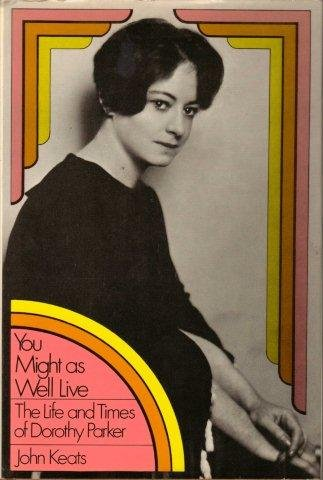 You Might As Well Live: The Life and Times of Dorothy Parker, John keats