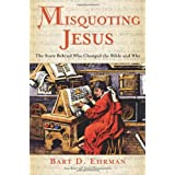 Misquoting Jesus: The Story Behind Who Changed the Bible and Why ~ Bart D. Ehrman