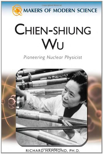Chien-Shiung Wu: Pioneering Nuclear Physicist (Makers of Modern Science), by Richard Hammond