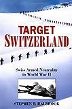 Target Switzerland: Swiss Armed Neutrality in World War ll