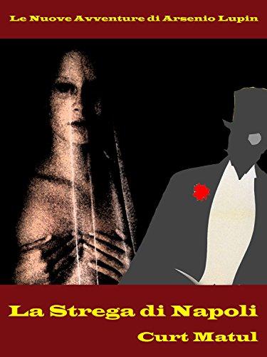 La Strega di Napoli Le Nuove Avventure di Arsenio Lupin PDF