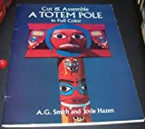 Cut and Assemble a Totem Pole in Full Color (0486266257) by Smith, A. G.