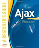 AJAX: A Beginner's Guide (Beginner's Guide  (Osborne Mcgraw Hill)) (0071494294) by Holzner, Steven