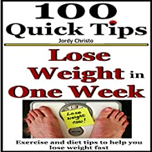 Lose Weight in One Week: Exercise and Diet Tips to Help You Lose Weight Fast: Lose Weight Fast, One Week Diet for Losing Weight: Book 5 (       UNABRIDGED) by Jordy Christo Narrated by JC Anonymous