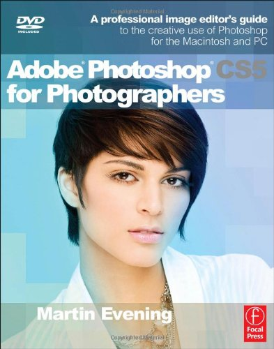 Adobe Photoshop CS5 for Photographers: A Professional Image Editor's Guide to Creative use of Photoshop for the Macintosh and PC
