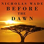 Before the Dawn: Recovering the Lost History of Our Ancestors | Nicholas Wade