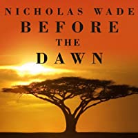 Before the Dawn: Recovering the Lost History of Our Ancestors (       UNABRIDGED) by Nicholas Wade Narrated by Alan Sklar