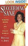 Succeeding Sane: Making Room For Joy In A Crazy World