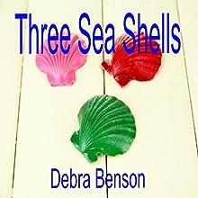 Three Sea Shells (       UNABRIDGED) by Debra Benson Narrated by Stefanie Paige