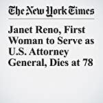 Janet Reno, First Woman to Serve as U.S. Attorney General, Dies at 78   Carl Hulse