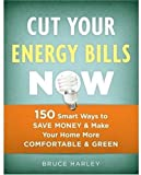 img - for Cut Your Energy Bills Now: 150 Smart Ways to Save Money & Make Your Home More Comfortable & Green book / textbook / text book