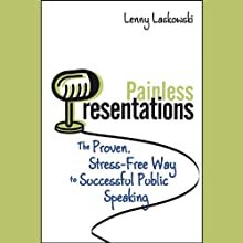 Painless Presentations: The Proven, Stress-Free Way to Successful Public Speaking (       UNABRIDGED) by Lenny Laskowski Narrated by Lenny Laskowski