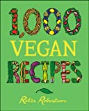 1,000 Vegan Recipes (1,000 Recipes) (0470085029) by Robertson, Robin
