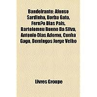 Bandeirante: Afonso Sardinha, Borba Gato, Ferno Dias Pais, Bartolomeu Bueno Da Silva, Antnio Dias Adorno, Cunha...