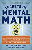 Secrets Of Mental Math: The Mathemagician's Guide To Lightning Calculation And Amazing Math Tricks (Turtleback School & Library Binding Edition) (1417771542) by Benjamin, Arthur