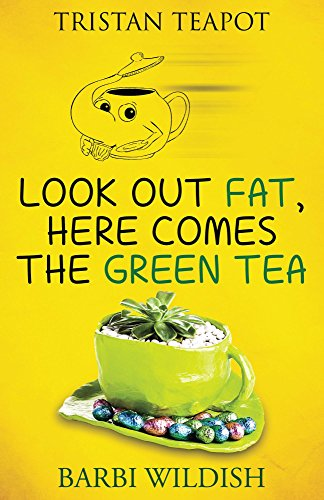 Look Out Fat, Here Comes The Green Tea (Tristan Teapot Series Book 3)