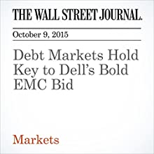 Debt Markets Hold Key to Dell's Bold EMC Bid (       UNABRIDGED) by Dana Cimilluca, Don Clark, Dana Mattioli Narrated by Alexander Quincy