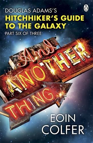 And Another Thing ...: Douglas Adams' Hitchhiker's Guide to the Galaxy: Part Six of Three: Douglas Adam's Hitchiker's Guide to the Galaxy (Hitchhikers Guide 6)