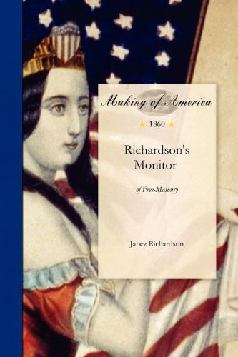 Richardson's Monitor of Free-Masonry: Being a practical guide to the ceremonies in all the degrees conferred in masonic lodges, chapters, encampments, ... ineffable and historical degrees are also... PDF