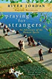 River Jordan Praying for Strangers: An Adventure of the Human Spirit