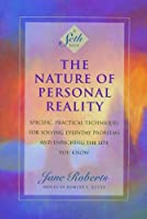 The Nature of Personal Reality: Specific, Practical Techniques for Solving Everyday Problems and Enriching the Life You Know (A Seth Book) (English Edition)
