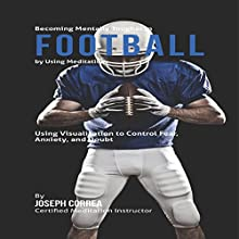 Becoming Mentally Tougher in Football by Using Meditation: Using Meditation to Control Fear, Anxiety, and Doubt (       UNABRIDGED) by Joseph Correa Narrated by Andrea Erickson