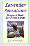 Gloria Hander Lyons Lavender Sensations: Fragrant Herbs For Home & Bath