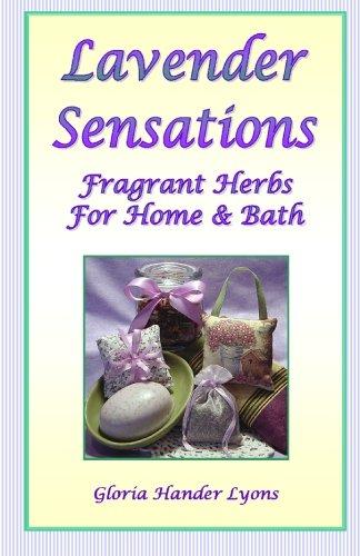 Lavender Sensations: Fragrant Herbs For Home & Bath