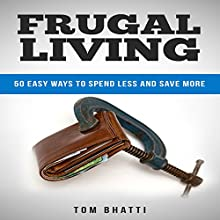 Frugal Living: 50 Easy Ways to Spend Less and Save More Audiobook by Tom Bhatti Narrated by Eddie Leonard Jr.
