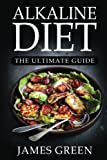img - for Alkaline Diet: The Ultimate Guide: Your Essential pH Guide  with Over 320+ Recipes for Health & Rapid Weight Loss (Lose Weight Effortlessly with Alkaline Foods) book / textbook / text book