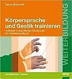 Körpersprache und Gestik trainieren: Auftreten in beruflichen Situationen. Ein Arbeitshandbuch (Beltz Weiterbildung)