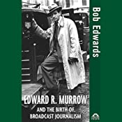 Edward R. Murrow and the Birth of Broadcast Journalism | [Bob Edwards]