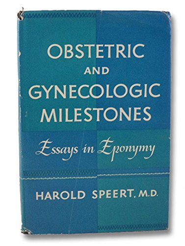 Obstetric and Gynecologic Milestones : Essays in Eponymy, by Speert Harold M.D.