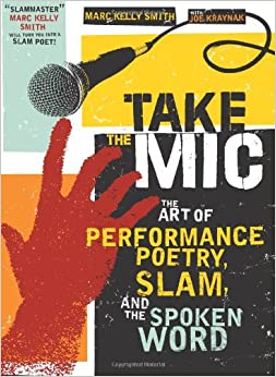 take the mic the art of performance poetry slam and the. Black Bedroom Furniture Sets. Home Design Ideas