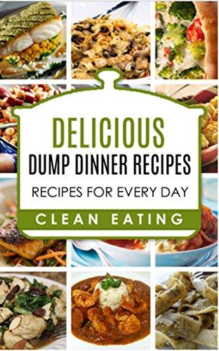 Dump Dinners: Dump Dinners Cookbook: The Most complete Dump Dinners Crock Pot Book: Dump Dinners Crockpot: Dump...