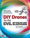 DIY Drones for the Evil Genius: Design, Build, and Customize Your Own Drones: Design, Build, and Customize Your Own Drones