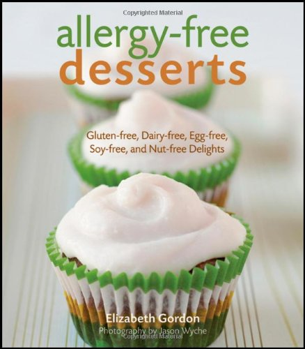 Allergy-free Desserts: Gluten-free, Dairy-free, Egg-free, Soy-free, and Nut-free Delights by Elizabeth Gordon