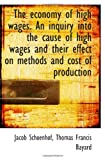 The economy of high wages. An inquiry into the cause of high wages and their effect on methods and c