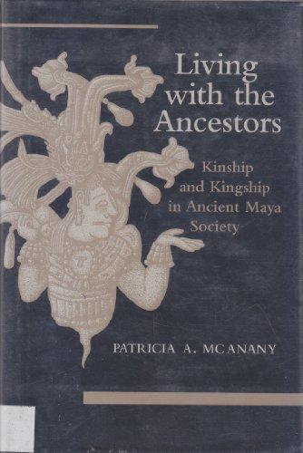 Living with the Ancestors: Kinship and Kingship in Ancient Maya Society